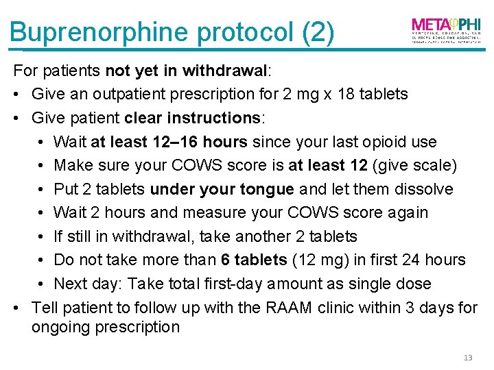 Buprenorphine protocol (2) For patients not yet in withdrawal: • Give an outpatient prescription