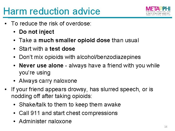 Harm reduction advice • To reduce the risk of overdose: • Do not inject