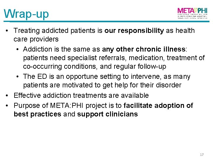 Wrap-up • Treating addicted patients is our responsibility as health care providers • Addiction