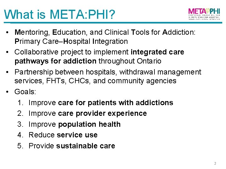 What is META: PHI? • Mentoring, Education, and Clinical Tools for Addiction: Primary Care–Hospital