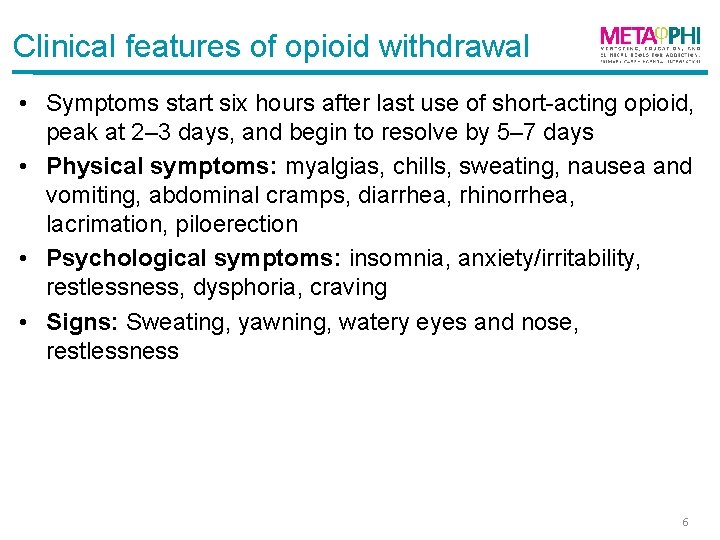 Clinical features of opioid withdrawal • Symptoms start six hours after last use of
