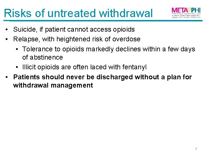 Risks of untreated withdrawal • Suicide, if patient cannot access opioids • Relapse, with
