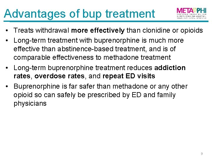 Advantages of bup treatment • Treats withdrawal more effectively than clonidine or opioids •