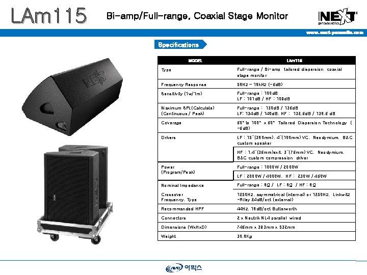 LAm 115 Bi-amp/Full-range, Coaxial Stage Monitor www. next-proaudio. com Specifications MODEL LAm 115 Type
