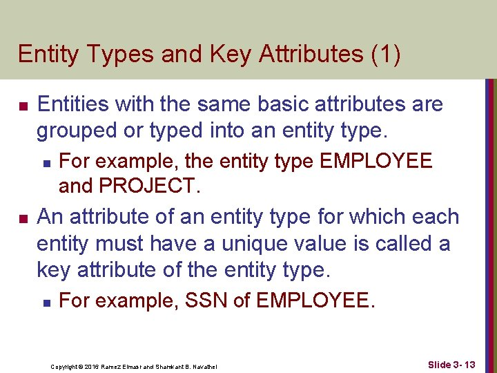 Entity Types and Key Attributes (1) n Entities with the same basic attributes are