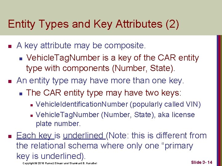 Entity Types and Key Attributes (2) n n A key attribute may be composite.