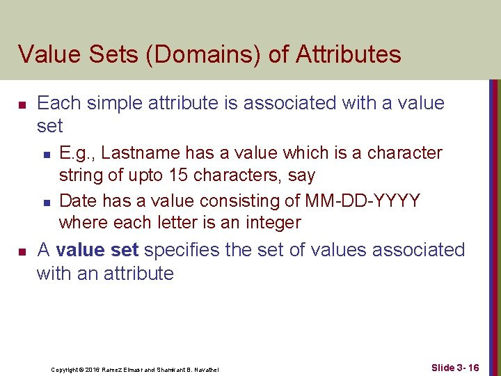 Value Sets (Domains) of Attributes n Each simple attribute is associated with a value
