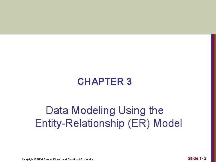 CHAPTER 3 Data Modeling Using the Entity-Relationship (ER) Model Copyright © 2016 Ramez Elmasr