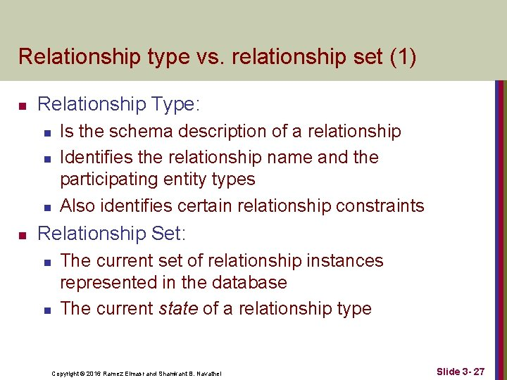 Relationship type vs. relationship set (1) n Relationship Type: n n Is the schema