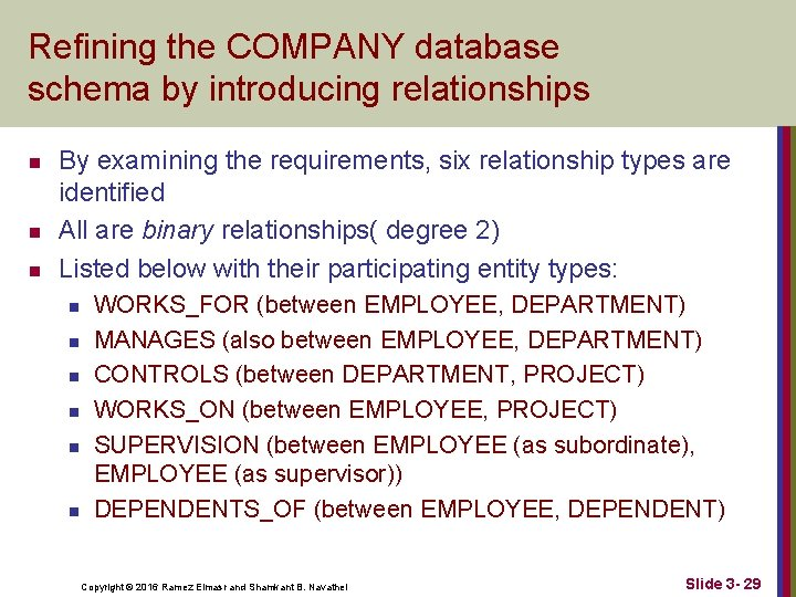 Refining the COMPANY database schema by introducing relationships n n n By examining the