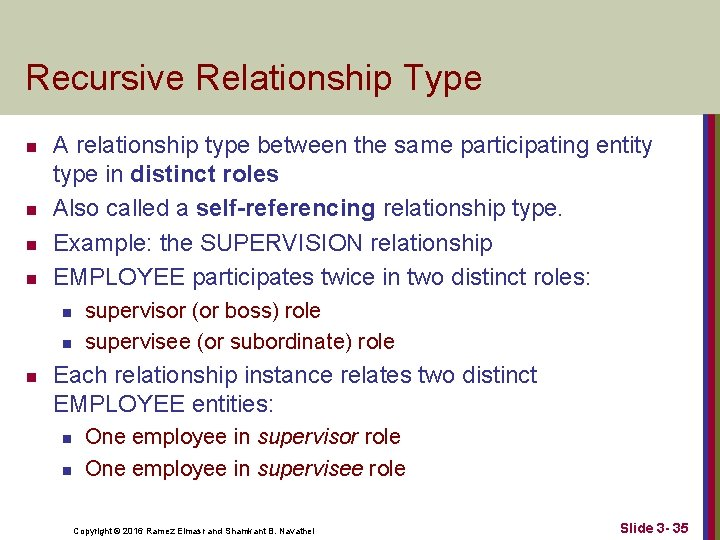 Recursive Relationship Type n n A relationship type between the same participating entity type