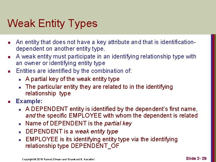 Weak Entity Types n n An entity that does not have a key attribute
