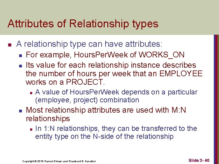 Attributes of Relationship types n A relationship type can have attributes: n n For