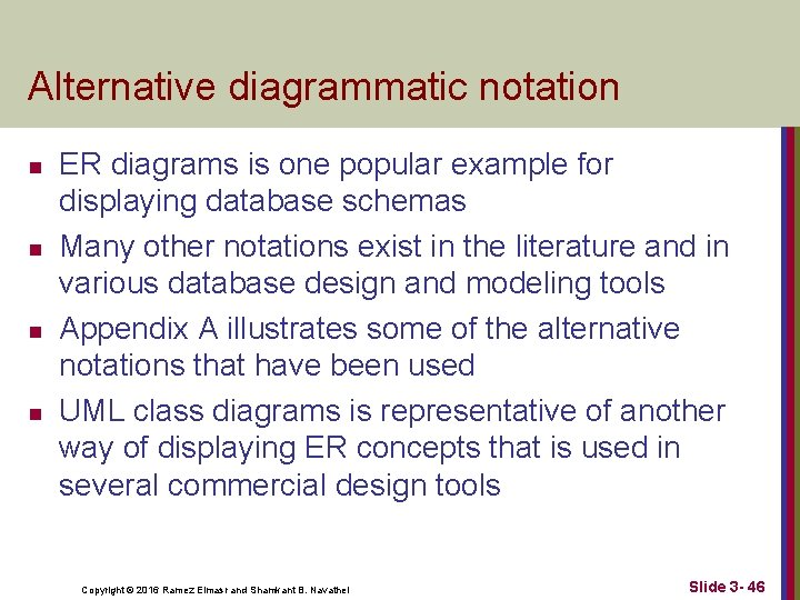 Alternative diagrammatic notation n n ER diagrams is one popular example for displaying database
