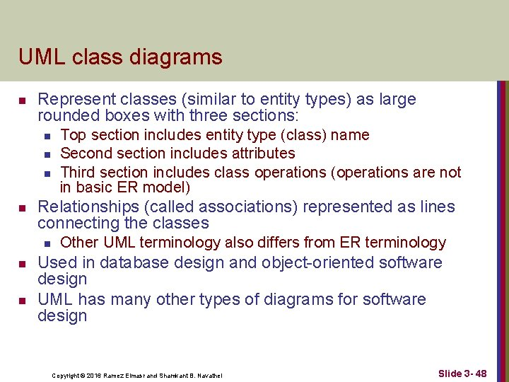 UML class diagrams n Represent classes (similar to entity types) as large rounded boxes