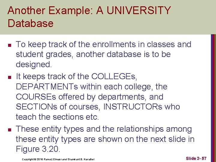 Another Example: A UNIVERSITY Database n n n To keep track of the enrollments