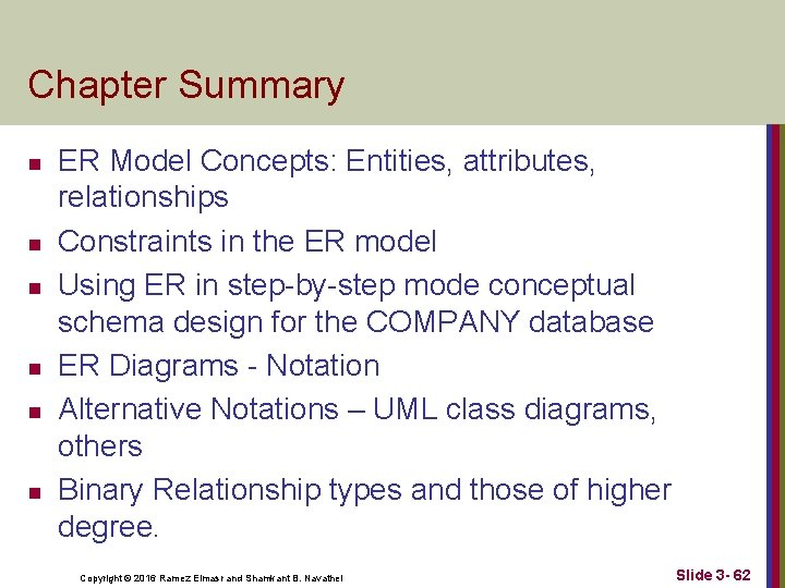 Chapter Summary n n n ER Model Concepts: Entities, attributes, relationships Constraints in the