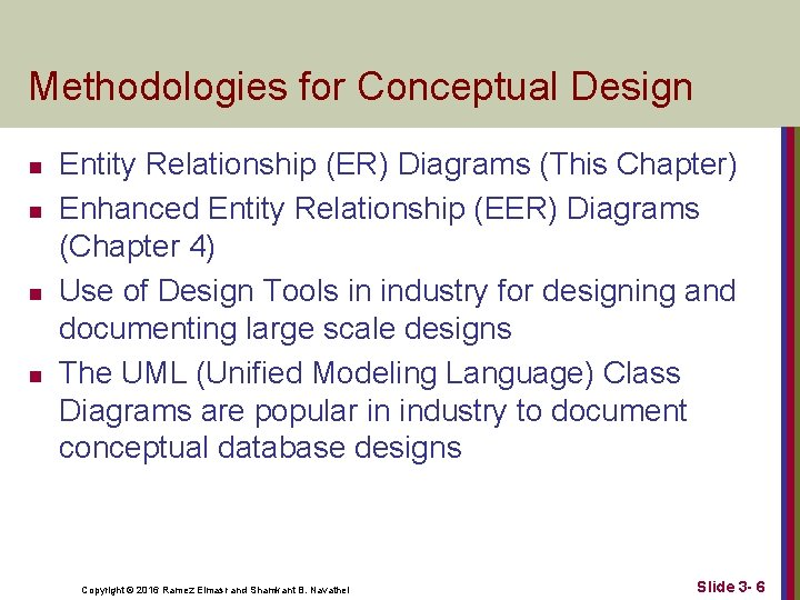 Methodologies for Conceptual Design n n Entity Relationship (ER) Diagrams (This Chapter) Enhanced Entity