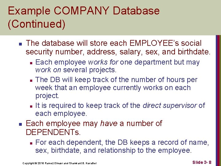 Example COMPANY Database (Continued) n The database will store each EMPLOYEE's social security number,
