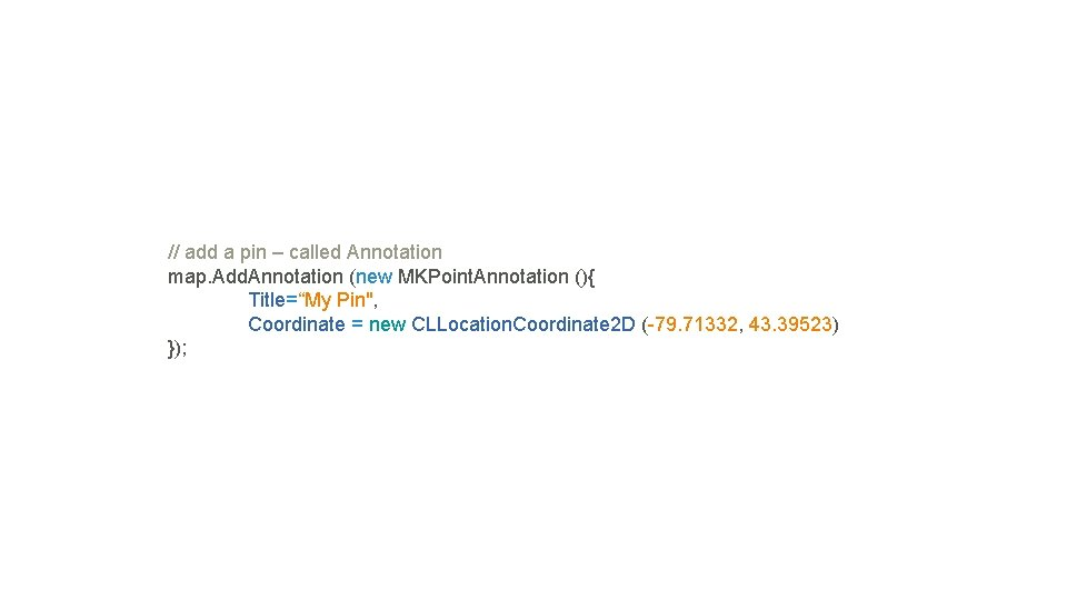 // add a pin – called Annotation map. Add. Annotation (new MKPoint. Annotation (){