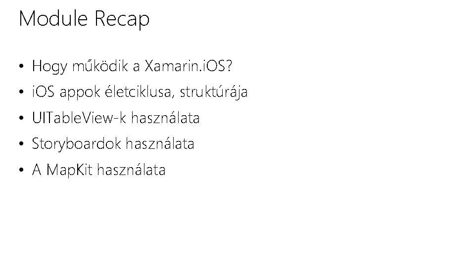 Module Recap • Hogy működik a Xamarin. i. OS? • i. OS appok életciklusa,