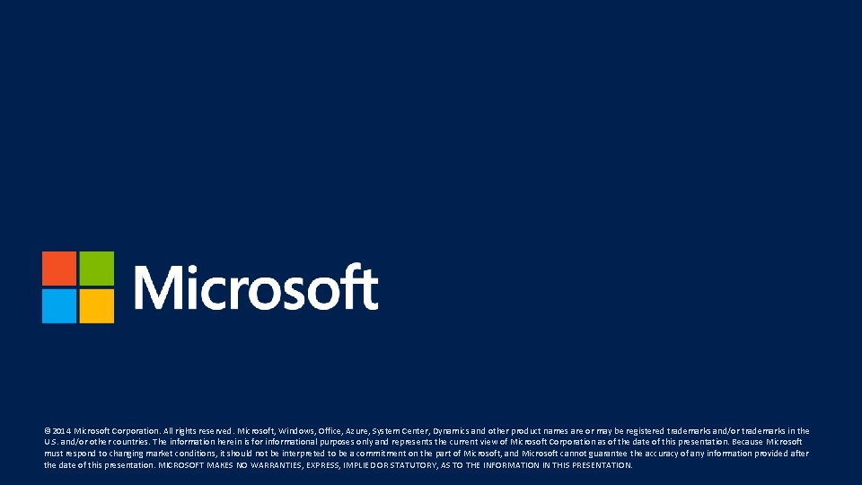 © 2014 Microsoft Corporation. All rights reserved. Microsoft, Windows, Office, Azure, System Center, Dynamics