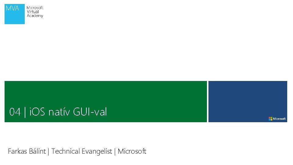 04 | i. OS natív GUI-val Farkas Bálint | Technical Evangelist | Microsoft