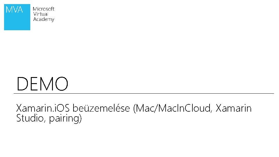 DEMO Xamarin. i. OS beüzemelése (Mac/Mac. In. Cloud, Xamarin Studio, pairing)
