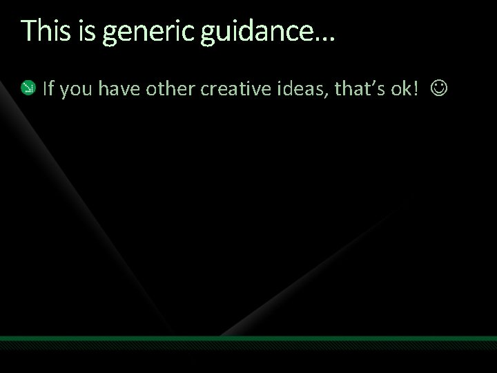 This is generic guidance… If you have other creative ideas, that's ok!