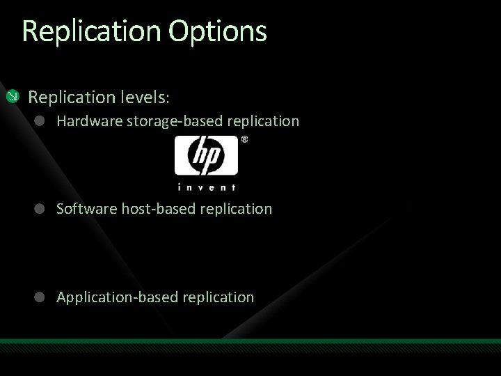 Replication Options Replication levels: Hardware storage-based replication Software host-based replication Application-based replication