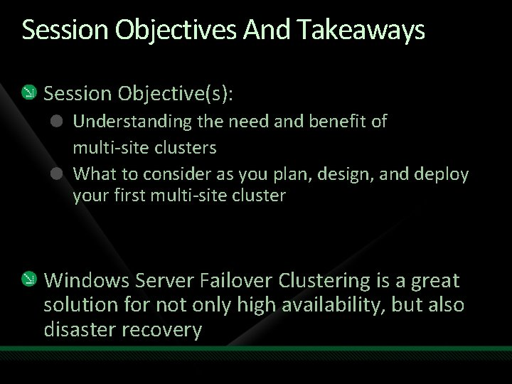 Session Objectives And Takeaways Session Objective(s): Understanding the need and benefit of multi-site clusters