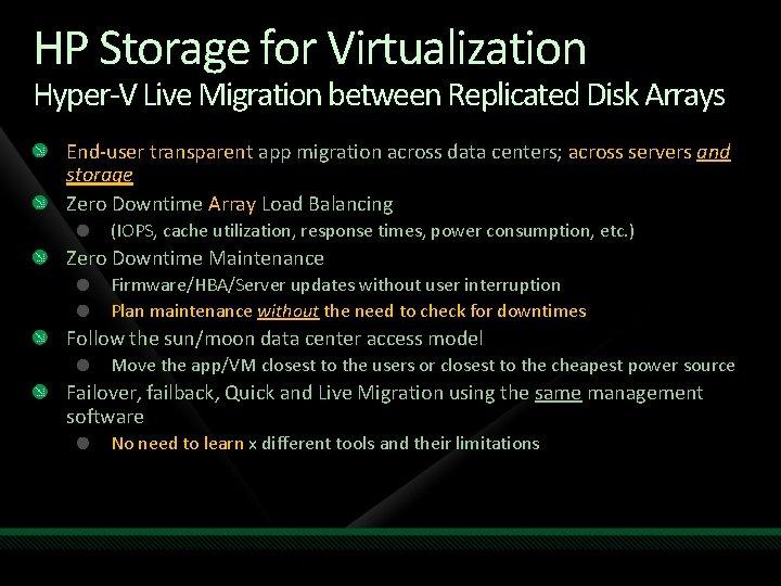 HP Storage for Virtualization Hyper-V Live Migration between Replicated Disk Arrays End-user transparent app