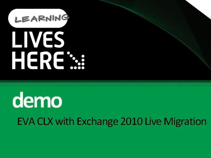 demo EVA CLX with Exchange 2010 Live Migration