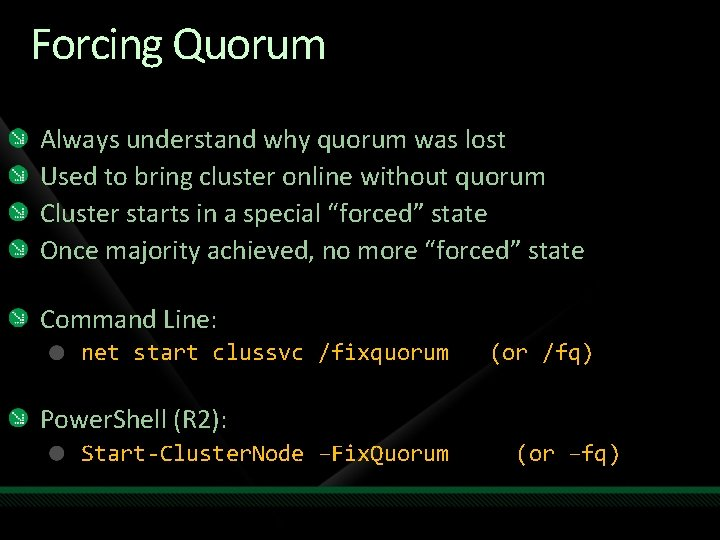 Forcing Quorum Always understand why quorum was lost Used to bring cluster online without