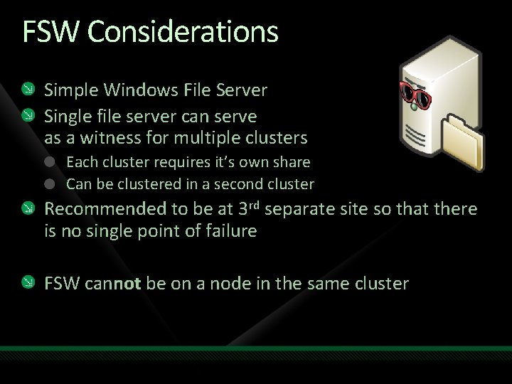 FSW Considerations Simple Windows File Server Single file server can serve as a witness