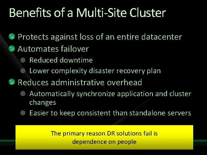 Benefits of a Multi-Site Cluster Protects against loss of an entire datacenter Automates failover