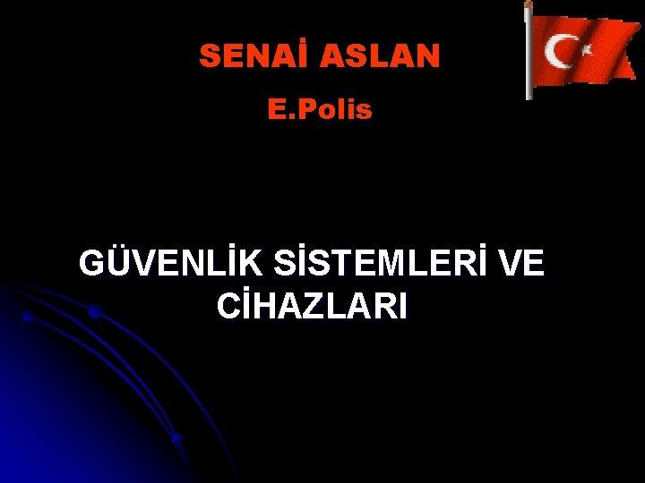 SENAİ ASLAN E. Polis GÜVENLİK SİSTEMLERİ VE CİHAZLARI