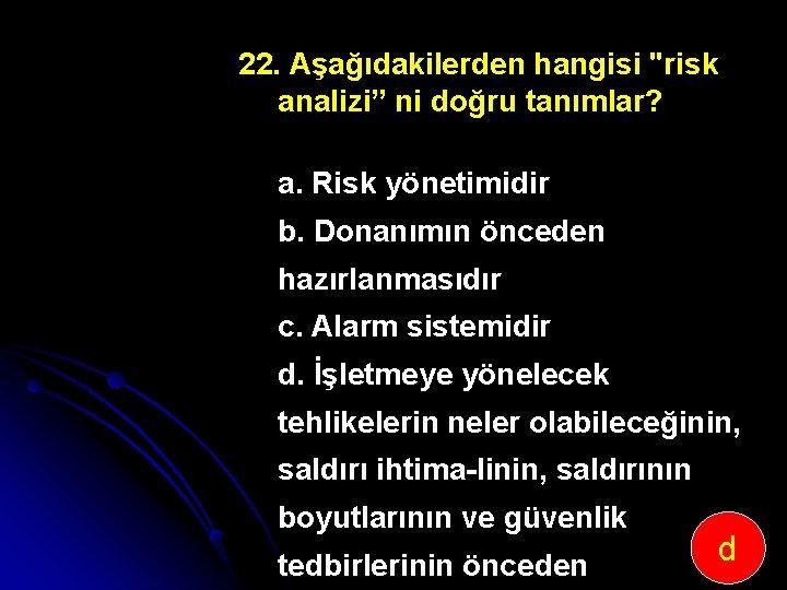 22. Aşağıdakilerden hangisi