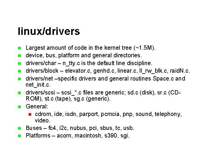 linux/drivers n n n n n Largest amount of code in the kernel tree