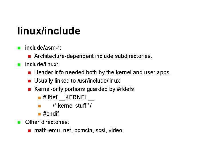 linux/include n n n include/asm-*: n Architecture-dependent include subdirectories. include/linux: n Header info needed