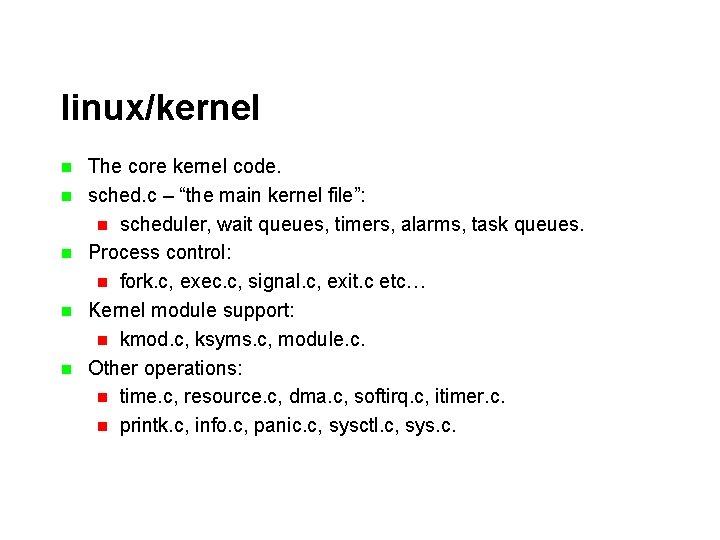 "linux/kernel n n n The core kernel code. sched. c – ""the main kernel"