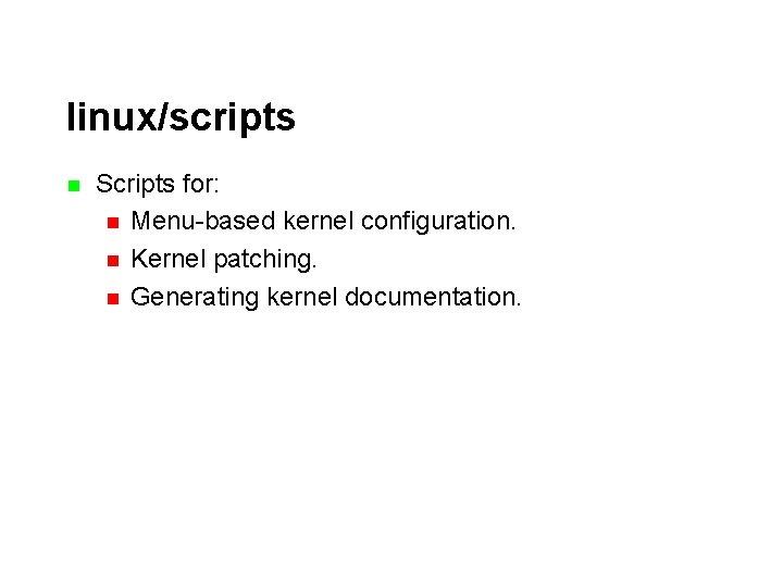 linux/scripts n Scripts for: n Menu-based kernel configuration. n Kernel patching. n Generating kernel