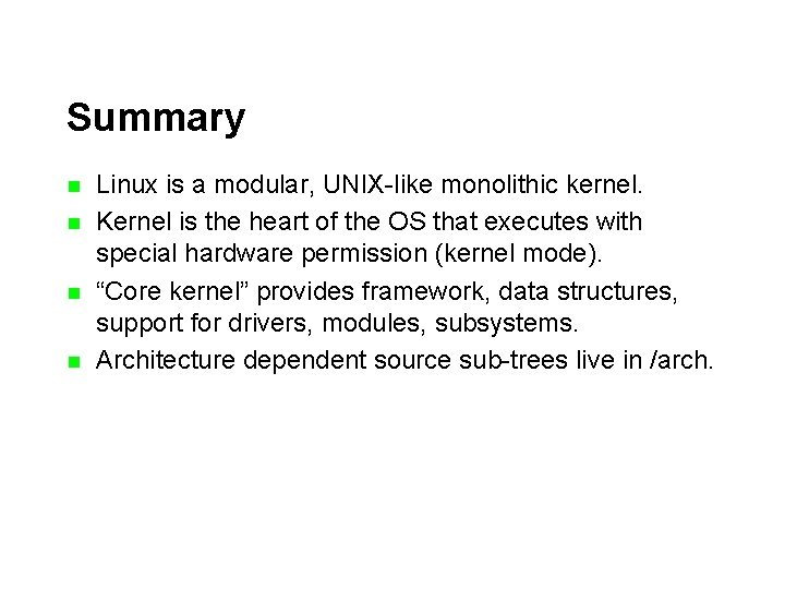 Summary n n Linux is a modular, UNIX-like monolithic kernel. Kernel is the heart