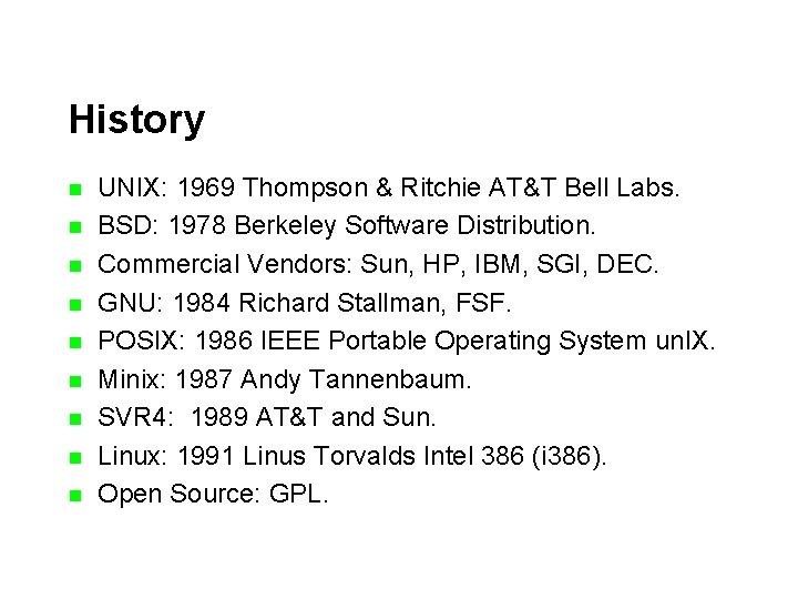 History n n n n n UNIX: 1969 Thompson & Ritchie AT&T Bell Labs.