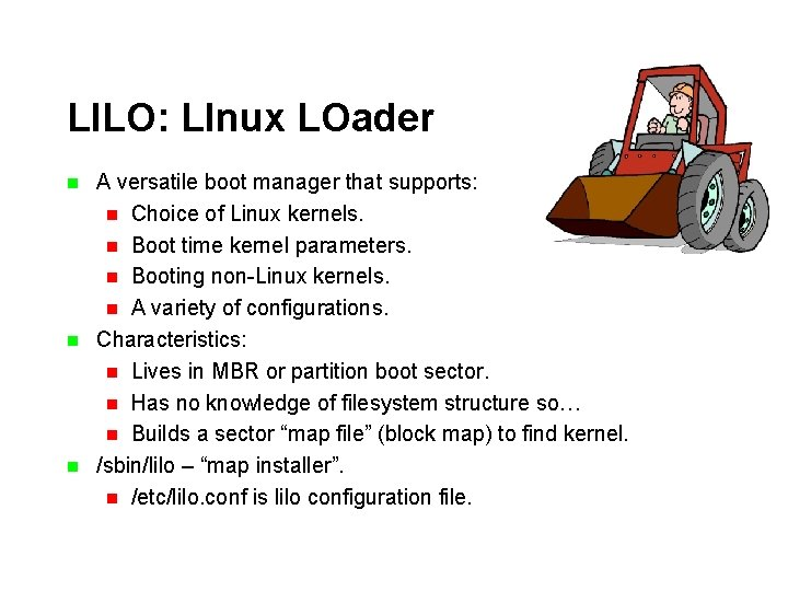 LILO: LInux LOader n n n A versatile boot manager that supports: n Choice