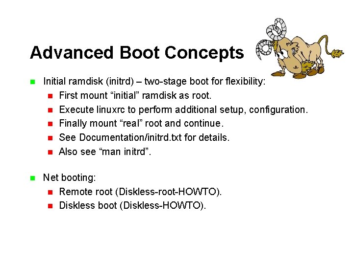 Advanced Boot Concepts n Initial ramdisk (initrd) – two-stage boot for flexibility: n First