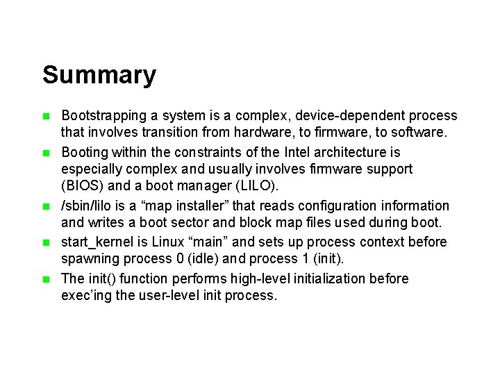 Summary n n n Bootstrapping a system is a complex, device-dependent process that involves