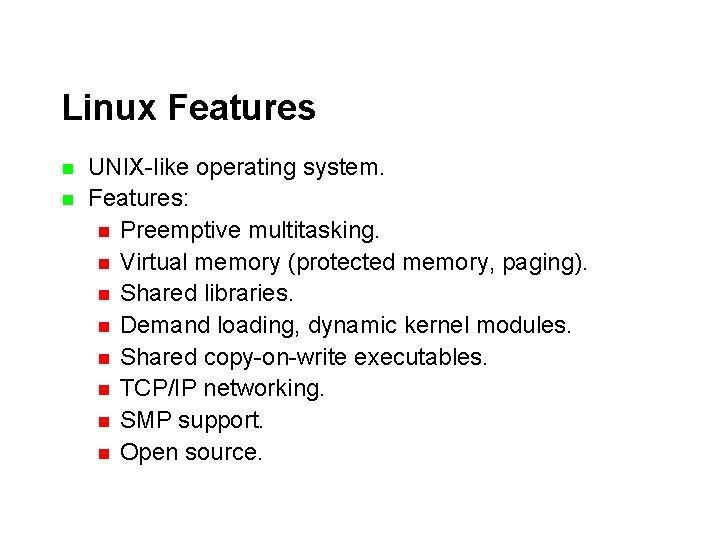 Linux Features n n UNIX-like operating system. Features: n Preemptive multitasking. n Virtual memory