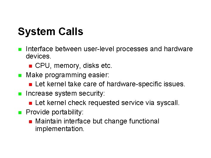 System Calls n n Interface between user-level processes and hardware devices. n CPU, memory,