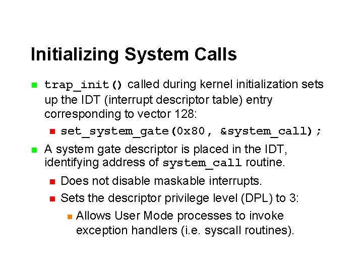 Initializing System Calls n trap_init() called during kernel initialization sets up the IDT (interrupt